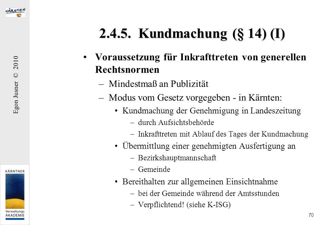 Egon Jusner © 2010 70 2.4.5. Kundmachung (§ 14) (I) Voraussetzung für Inkrafttreten von generellen Rechtsnormen –Mindestmaß an Publizität –Modus vom G