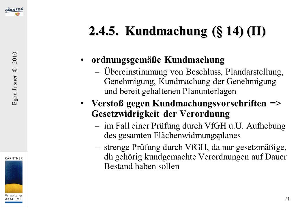 Egon Jusner © 2010 71 2.4.5. Kundmachung (§ 14) (II) ordnungsgemäße Kundmachung –Übereinstimmung von Beschluss, Plandarstellung, Genehmigung, Kundmach