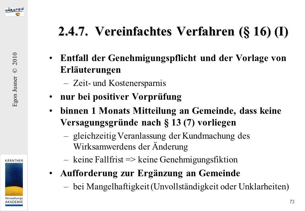 Egon Jusner © 2010 73 2.4.7. Vereinfachtes Verfahren (§ 16) (I) Entfall der Genehmigungspflicht und der Vorlage von Erläuterungen –Zeit- und Kosteners