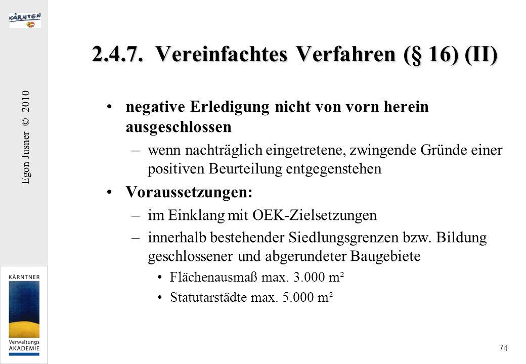 Egon Jusner © 2010 74 2.4.7. Vereinfachtes Verfahren (§ 16) (II) negative Erledigung nicht von vorn herein ausgeschlossen –wenn nachträglich eingetret