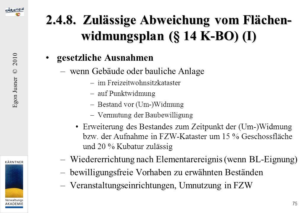 Egon Jusner © 2010 75 2.4.8. Zulässige Abweichung vom Flächen- widmungsplan (§ 14 K-BO) (I) gesetzliche Ausnahmen –wenn Gebäude oder bauliche Anlage –
