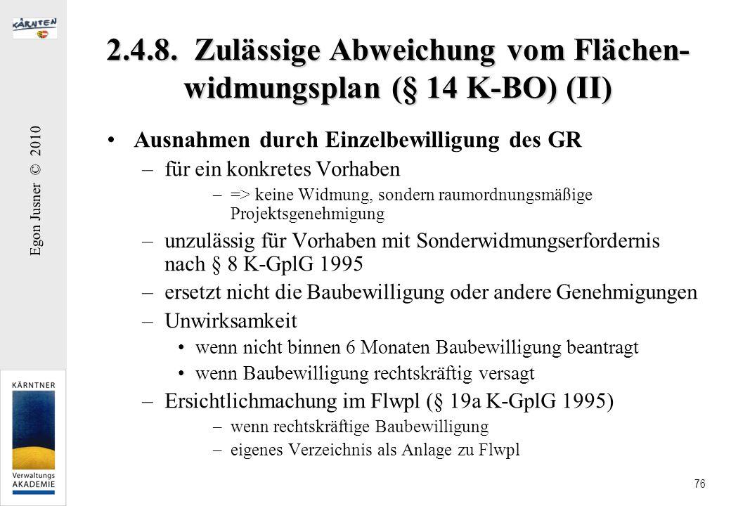 Egon Jusner © 2010 76 2.4.8. Zulässige Abweichung vom Flächen- widmungsplan (§ 14 K-BO) (II) Ausnahmen durch Einzelbewilligung des GR –für ein konkret
