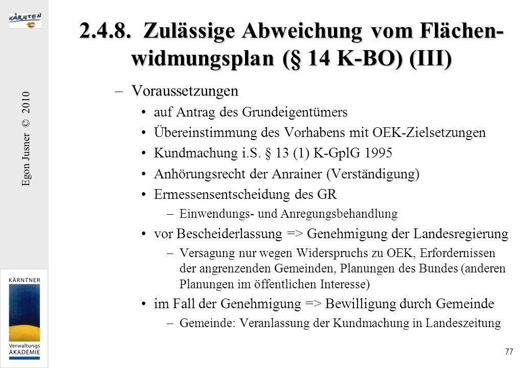 Egon Jusner © 2010 77 2.4.8. Zulässige Abweichung vom Flächen- widmungsplan (§ 14 K-BO) (III) –Voraussetzungen auf Antrag des Grundeigentümers Überein