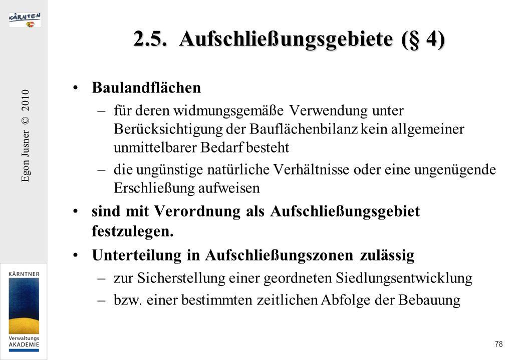 Egon Jusner © 2010 78 2.5. Aufschließungsgebiete (§ 4) Baulandflächen –für deren widmungsgemäße Verwendung unter Berücksichtigung der Bauflächenbilanz