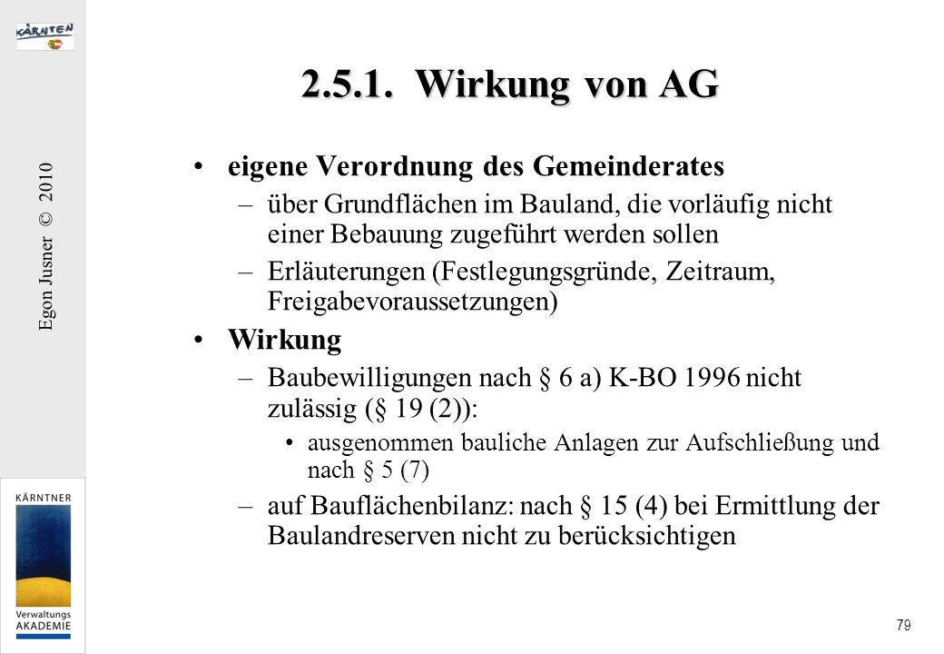 Egon Jusner © 2010 79 2.5.1. Wirkung von AG eigene Verordnung des Gemeinderates –über Grundflächen im Bauland, die vorläufig nicht einer Bebauung zuge