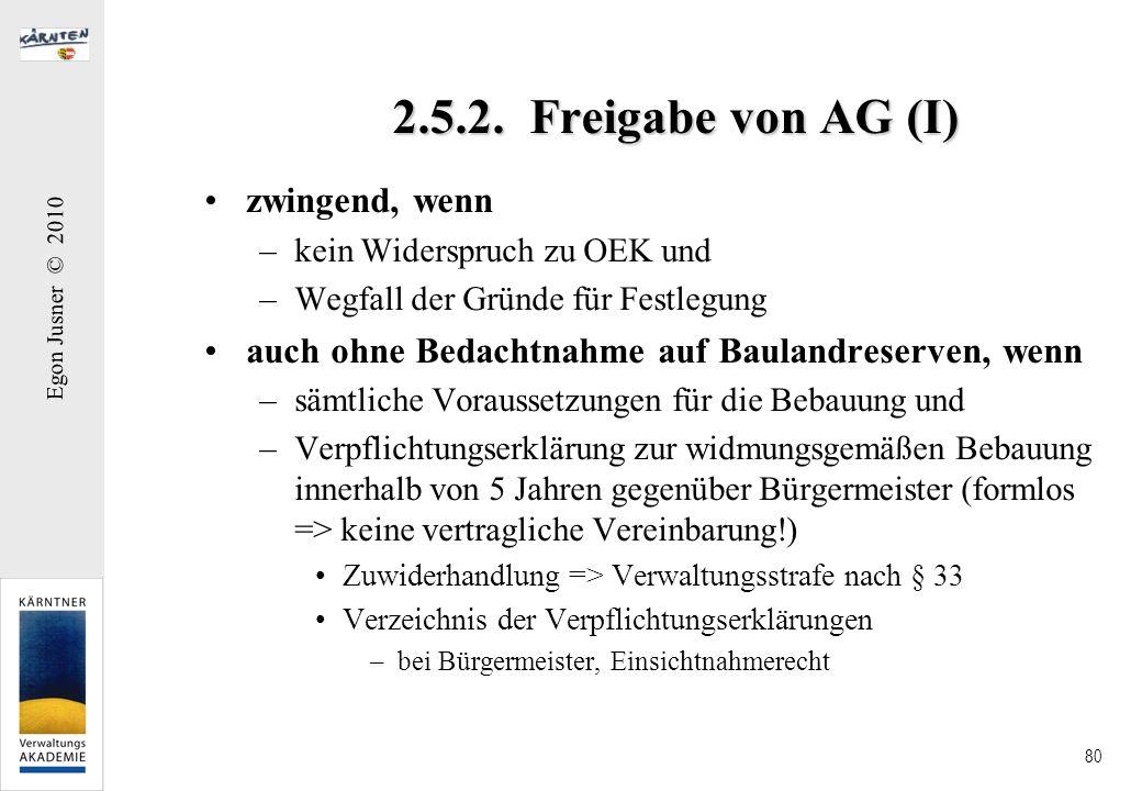 Egon Jusner © 2010 80 2.5.2. Freigabe von AG (I) zwingend, wenn –kein Widerspruch zu OEK und –Wegfall der Gründe für Festlegung auch ohne Bedachtnahme