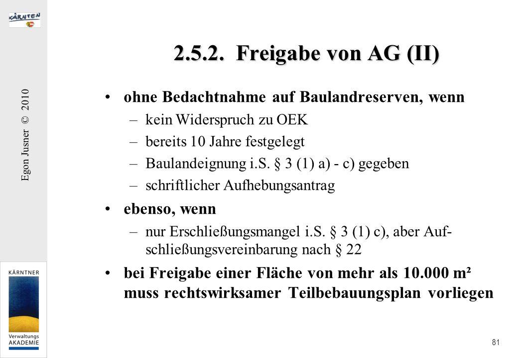 Egon Jusner © 2010 81 2.5.2. Freigabe von AG (II) ohne Bedachtnahme auf Baulandreserven, wenn –kein Widerspruch zu OEK –bereits 10 Jahre festgelegt –B