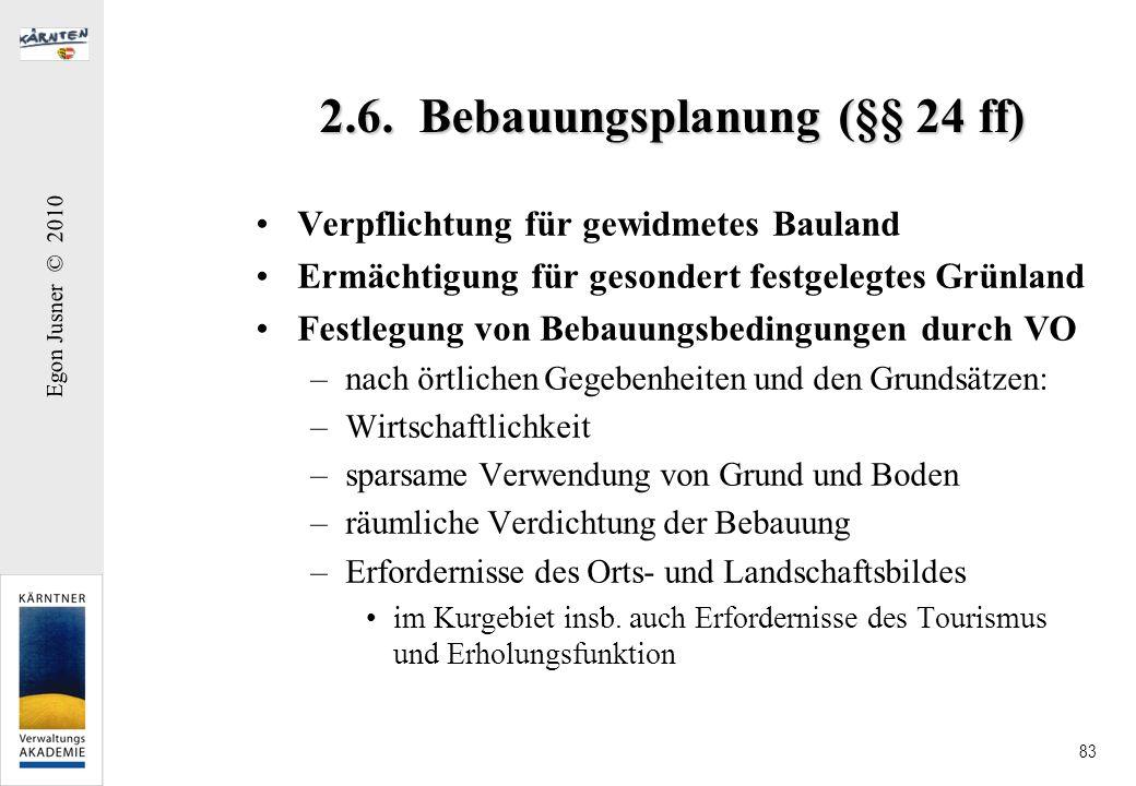 Egon Jusner © 2010 83 2.6. Bebauungsplanung (§§ 24 ff) Verpflichtung für gewidmetes Bauland Ermächtigung für gesondert festgelegtes Grünland Festlegun