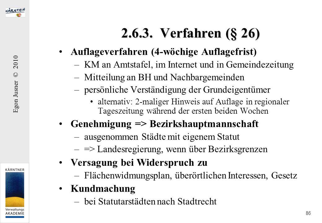 Egon Jusner © 2010 86 2.6.3. Verfahren (§ 26) Auflageverfahren (4-wöchige Auflagefrist) –KM an Amtstafel, im Internet und in Gemeindezeitung –Mitteilu