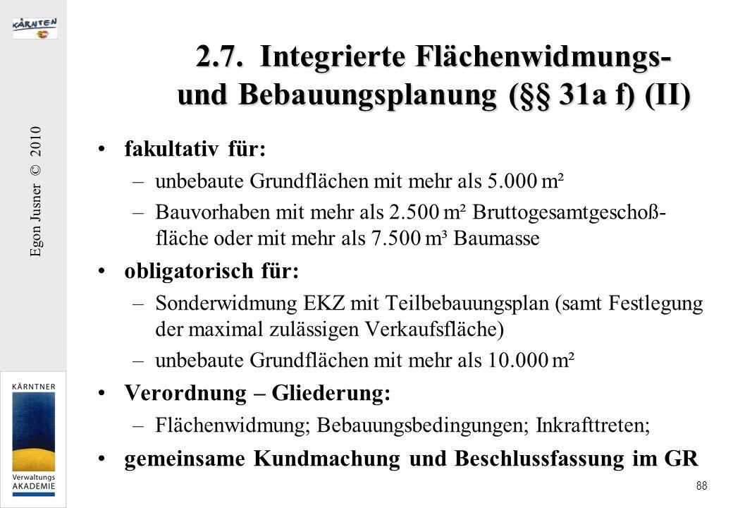 Egon Jusner © 2010 88 2.7. Integrierte Flächenwidmungs- und Bebauungsplanung (§§ 31a f) (II) fakultativ für: –unbebaute Grundflächen mit mehr als 5.00