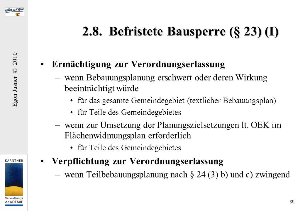 Egon Jusner © 2010 89 2.8. Befristete Bausperre (§ 23) (I) Ermächtigung zur Verordnungserlassung –wenn Bebauungsplanung erschwert oder deren Wirkung b