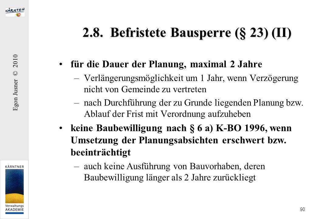 Egon Jusner © 2010 90 2.8. Befristete Bausperre (§ 23) (II) für die Dauer der Planung, maximal 2 Jahre –Verlängerungsmöglichkeit um 1 Jahr, wenn Verzö