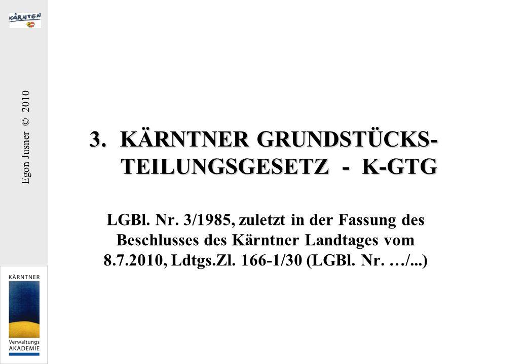 Egon Jusner © 2010 3.KÄRNTNER GRUNDSTÜCKS- TEILUNGSGESETZ - K-GTG LGBl. Nr. 3/1985, zuletzt in der Fassung des Beschlusses des Kärntner Landtages vom