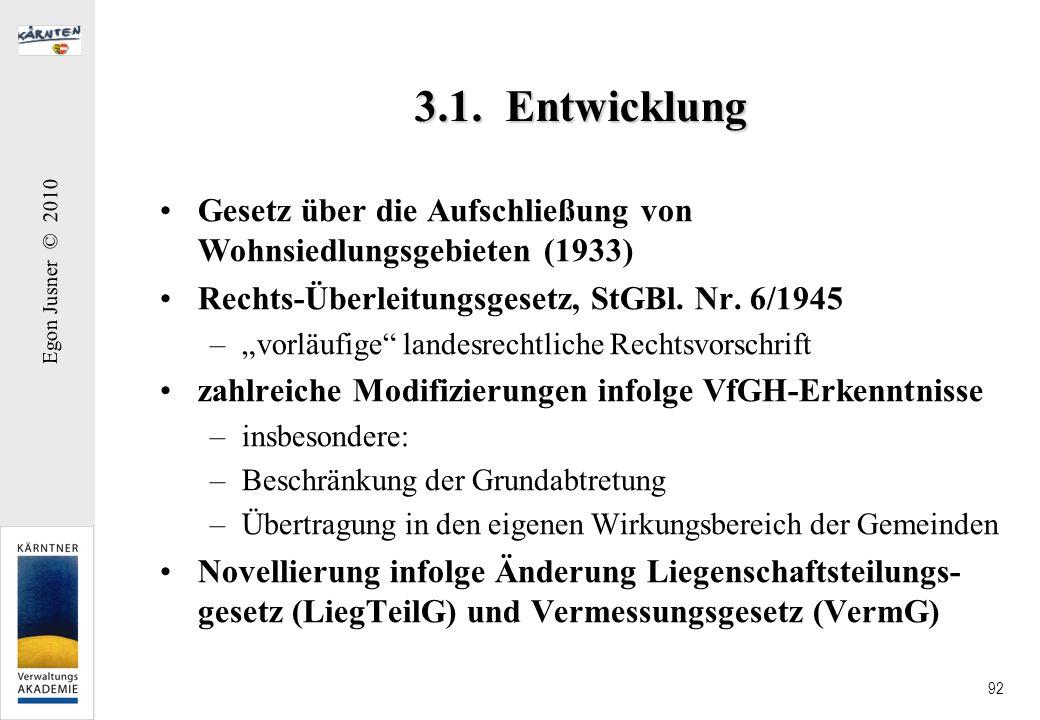 Egon Jusner © 2010 92 3.1. Entwicklung Gesetz über die Aufschließung von Wohnsiedlungsgebieten (1933) Rechts-Überleitungsgesetz, StGBl. Nr. 6/1945 –vo