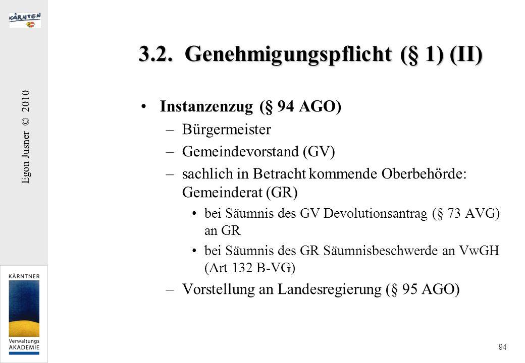 Egon Jusner © 2010 94 3.2. Genehmigungspflicht (§ 1) (II) Instanzenzug (§ 94 AGO) –Bürgermeister –Gemeindevorstand (GV) –sachlich in Betracht kommende