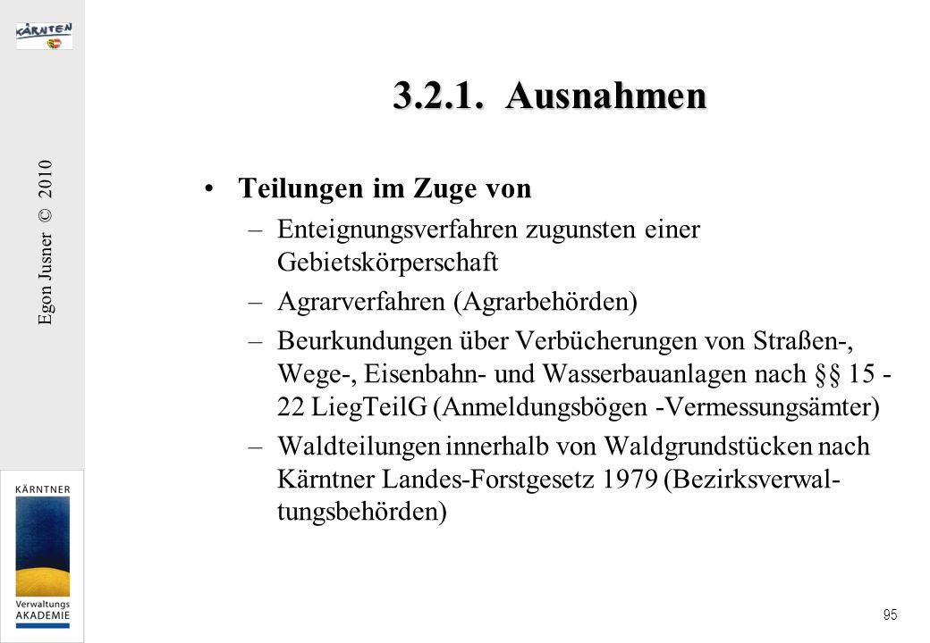 Egon Jusner © 2010 95 3.2.1. Ausnahmen Teilungen im Zuge von –Enteignungsverfahren zugunsten einer Gebietskörperschaft –Agrarverfahren (Agrarbehörden)