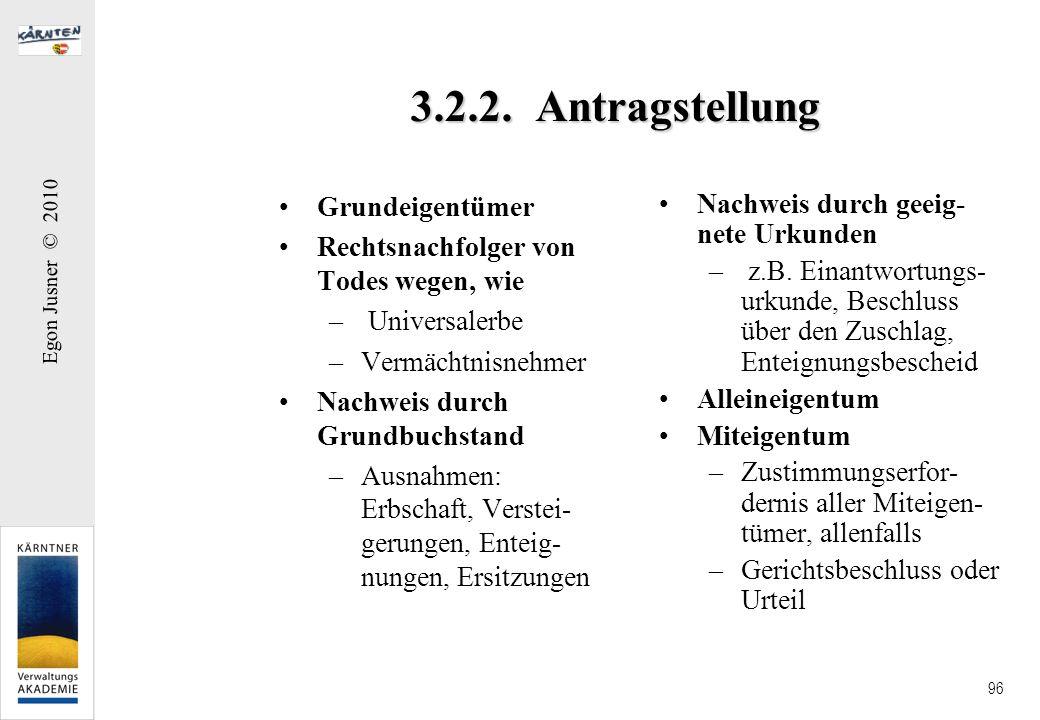Egon Jusner © 2010 96 3.2.2. Antragstellung Grundeigentümer Rechtsnachfolger von Todes wegen, wie – Universalerbe –Vermächtnisnehmer Nachweis durch Gr
