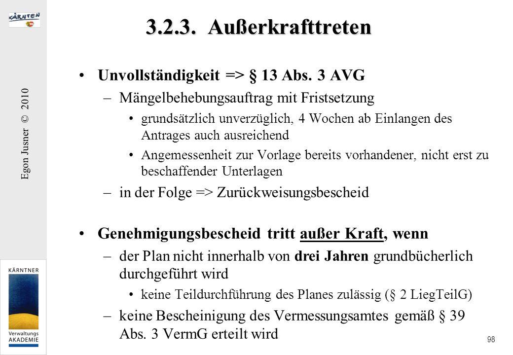 Egon Jusner © 2010 98 3.2.3. Außerkrafttreten Unvollständigkeit => § 13 Abs. 3 AVG –Mängelbehebungsauftrag mit Fristsetzung grundsätzlich unverzüglich
