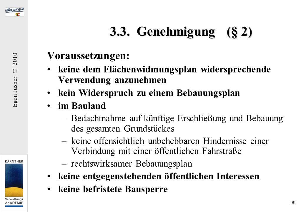 Egon Jusner © 2010 99 3.3. Genehmigung (§ 2) Voraussetzungen: keine dem Flächenwidmungsplan widersprechende Verwendung anzunehmen kein Widerspruch zu