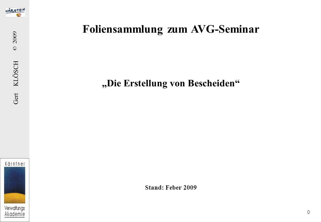 Gert KLÖSCH © 2009 0 Foliensammlung zum AVG-Seminar Die Erstellung von Bescheiden Stand: Feber 2009
