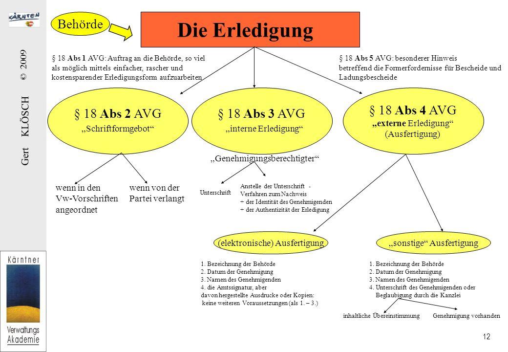 Gert KLÖSCH © 2009 12 Die Erledigung § 18 Abs 1 AVG: Auftrag an die Behörde, so viel als möglich mittels einfacher, rascher und kostensparender Erledi