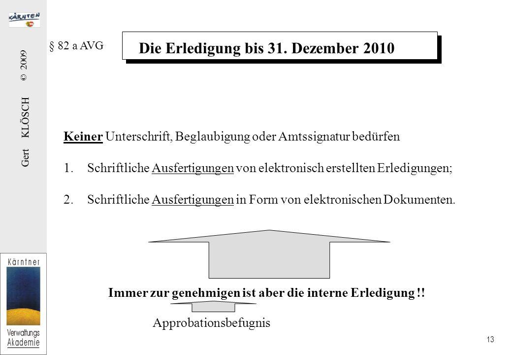 Gert KLÖSCH © 2009 13 Die Erledigung bis 31. Dezember 2010 § 82 a AVG Keiner Unterschrift, Beglaubigung oder Amtssignatur bedürfen 1.Schriftliche Ausf