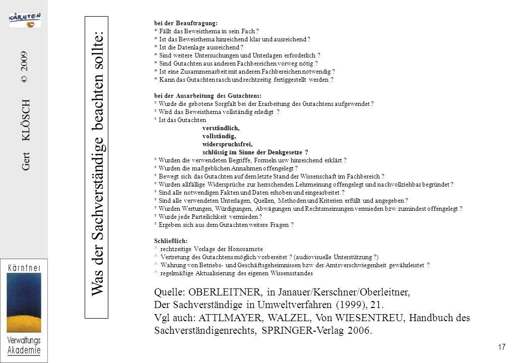 Gert KLÖSCH © 2009 17 Was der Sachverständige beachten sollte: bei der Beauftragung: * Fällt das Beweisthema in sein Fach ? * Ist das Beweisthema hinr