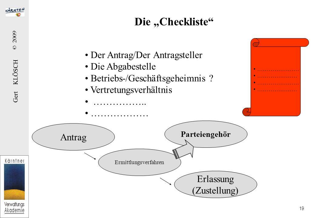 Gert KLÖSCH © 2009 19 Die Checkliste Der Antrag/Der Antragsteller Die Abgabestelle Betriebs-/Geschäftsgeheimnis ? Vertretungsverhältnis …………….. ………………