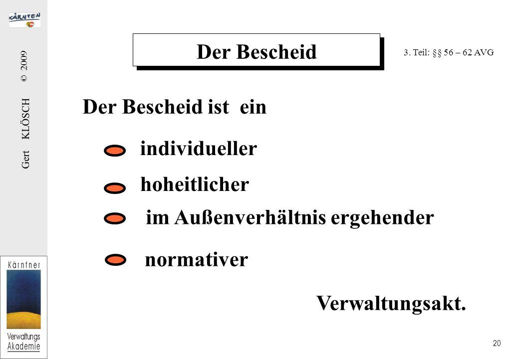 Gert KLÖSCH © 2009 20 Der Bescheid Der Bescheid ist ein individueller im Außenverhältnis ergehender normativer hoheitlicher Verwaltungsakt. 3. Teil: §