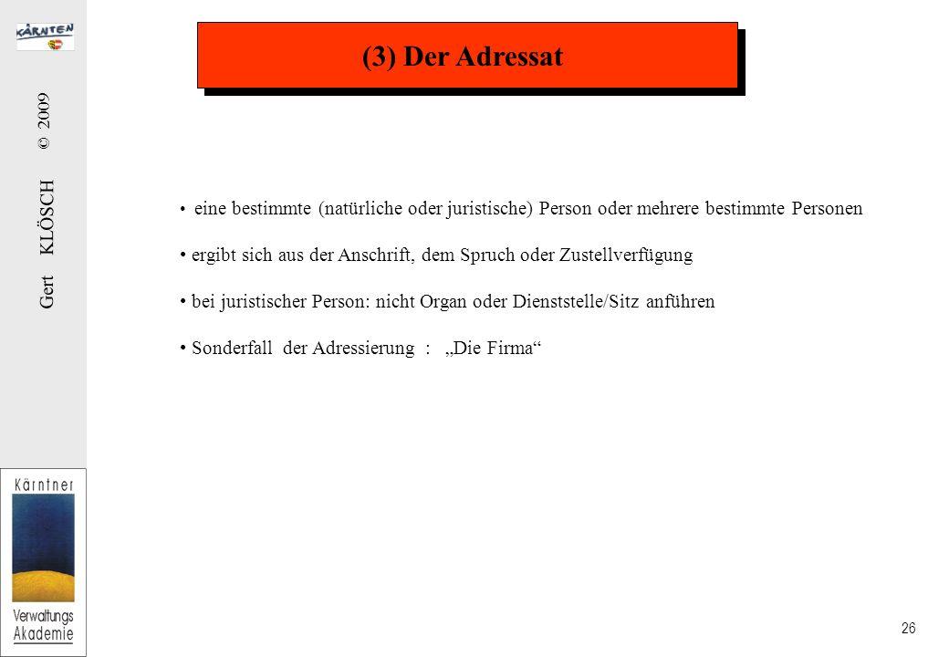 Gert KLÖSCH © 2009 26 (3) Der Adressat eine bestimmte (natürliche oder juristische) Person oder mehrere bestimmte Personen ergibt sich aus der Anschri