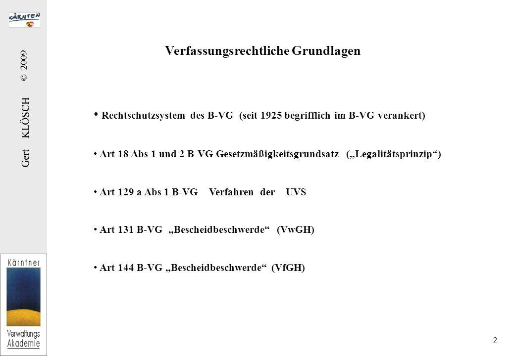 Gert KLÖSCH © 2009 2 Rechtschutzsystem des B-VG (seit 1925 begrifflich im B-VG verankert) Art 18 Abs 1 und 2 B-VG Gesetzmäßigkeitsgrundsatz (Legalität