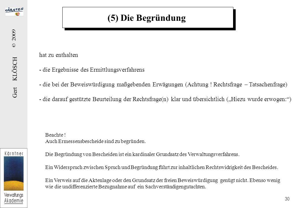 Gert KLÖSCH © 2009 30 (5) Die Begründung hat zu enthalten - die Ergebnisse des Ermittlungsverfahrens - die bei der Beweiswürdigung maßgebenden Erwägun