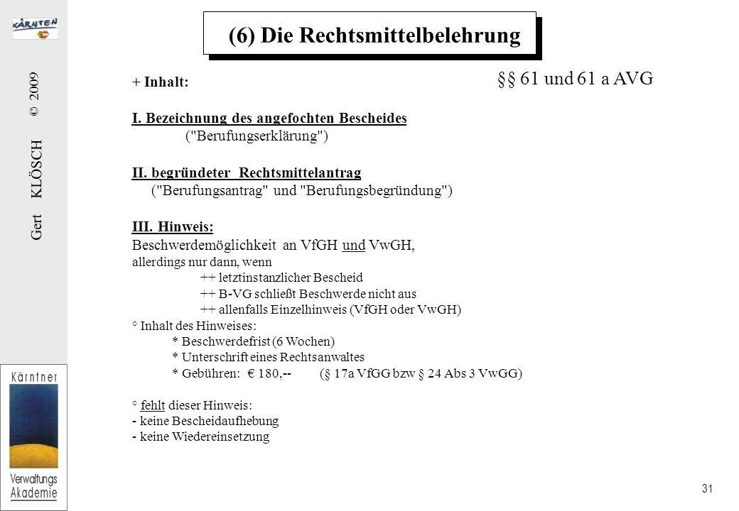 Gert KLÖSCH © 2009 31 (6) Die Rechtsmittelbelehrung + Inhalt: I. Bezeichnung des angefochten Bescheides (
