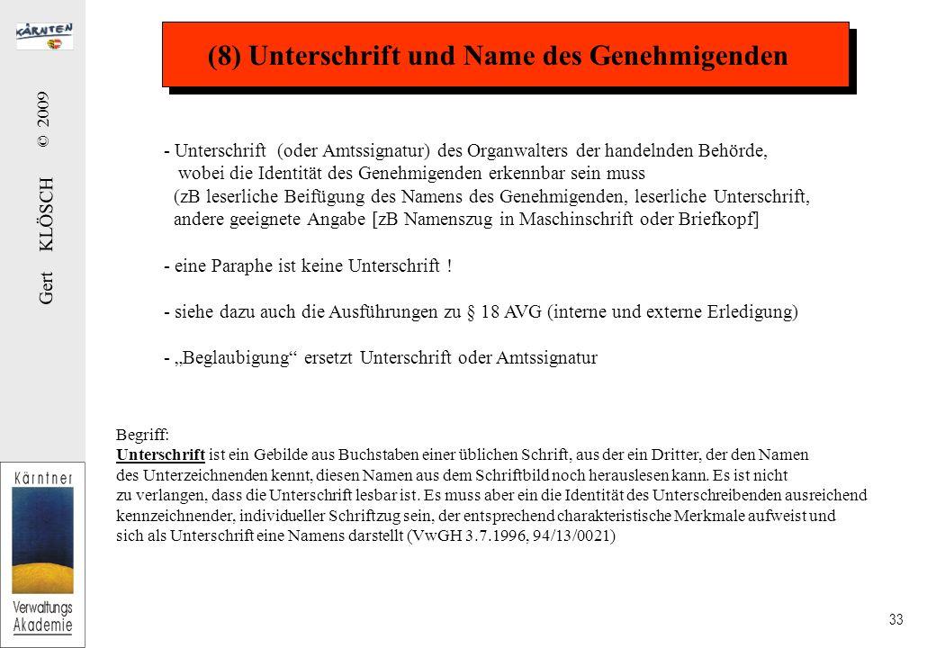 Gert KLÖSCH © 2009 33 (8) Unterschrift und Name des Genehmigenden - Unterschrift (oder Amtssignatur) des Organwalters der handelnden Behörde, wobei di