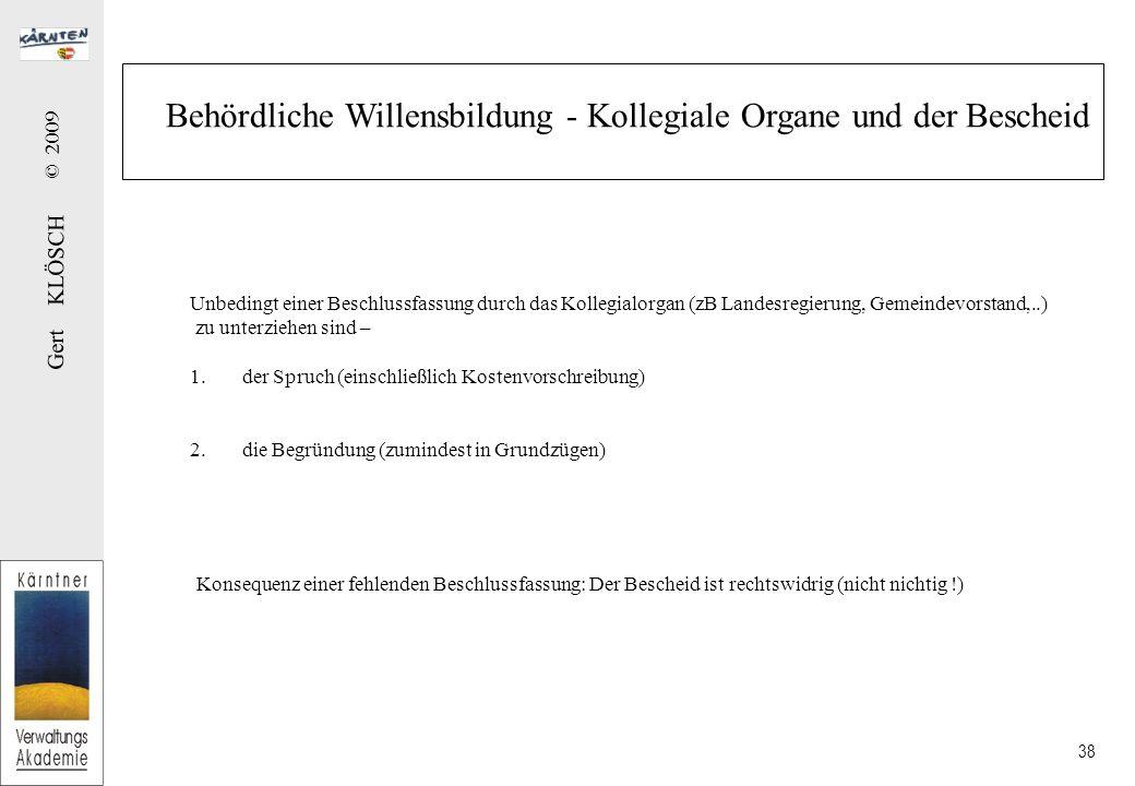 Gert KLÖSCH © 2009 38 Behördliche Willensbildung - Kollegiale Organe und der Bescheid Unbedingt einer Beschlussfassung durch das Kollegialorgan (zB La