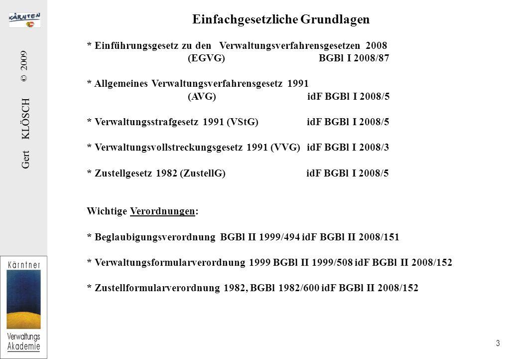 Gert KLÖSCH © 2009 4 Anwendungsbereich HoheitsverwaltungPrivatwirtschaftsverwaltung Besorgung behördlicher Aufgaben Behörden (Organe mit imperium ) Über/Unterordnungsverhältnis Verwaltungsverfahrensgesetze sind anzuwenden Bescheid AmtshaftungHaftung wie ein Privater Bereitstellung von Material für die Verwaltung Staat agiert wie ein Privater Gleichberechtigung Verwaltungsverfahrensgesetze sind nicht anzuwenden (VwGH 22.9.1995, 93/11/0221) Vertrag