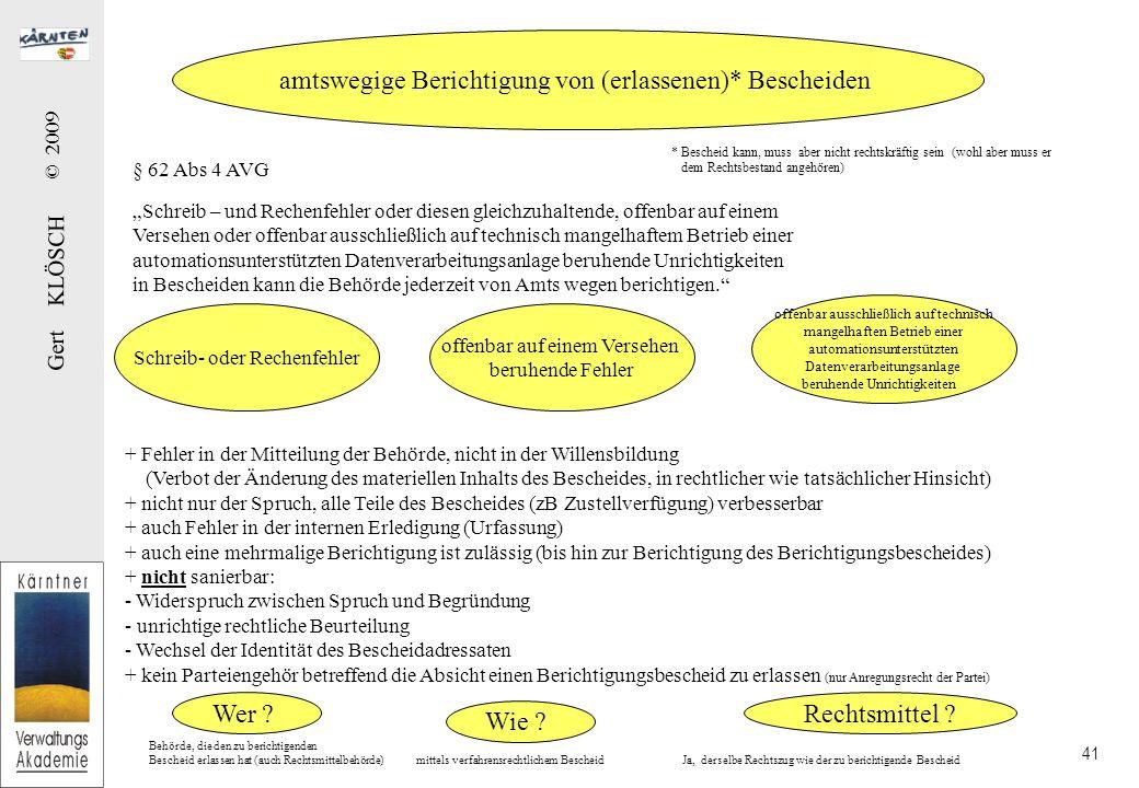 Gert KLÖSCH © 2009 41 § 62 Abs 4 AVG Schreib – und Rechenfehler oder diesen gleichzuhaltende, offenbar auf einem Versehen oder offenbar ausschließlich