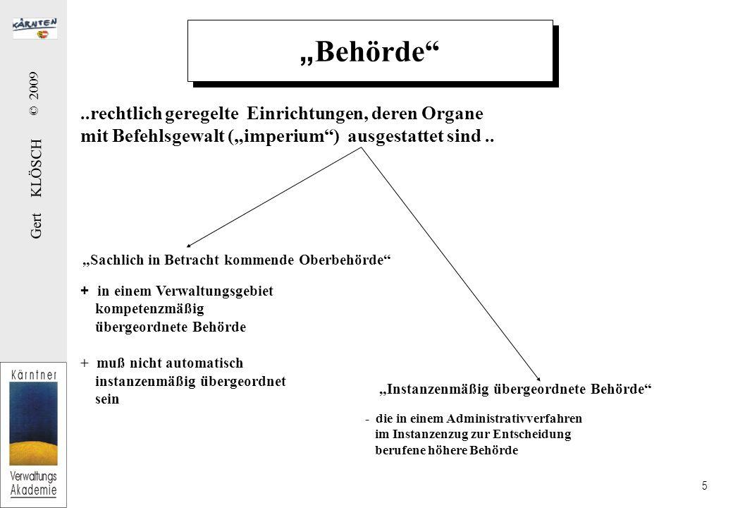 Gert KLÖSCH © 2009 5 Behörde..rechtlich geregelte Einrichtungen, deren Organe mit Befehlsgewalt (imperium) ausgestattet sind.. Sachlich in Betracht ko