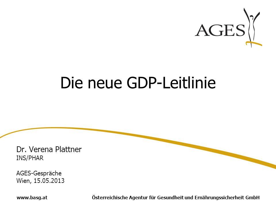 Österreichische Agentur für Gesundheit und Ernährungssicherheit GmbHwww.basg.at Die neue GDP-Leitlinie Dr. Verena Plattner INS/PHAR AGES-Gespräche Wie