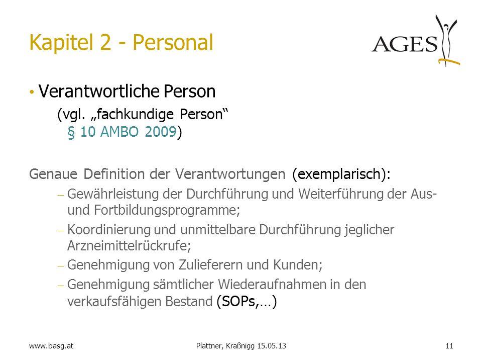 www.basg.at11Plattner, Kraßnigg 15.05.13 Kapitel 2 - Personal Verantwortliche Person (vgl. fachkundige Person § 10 AMBO 2009) Genaue Definition der Ve