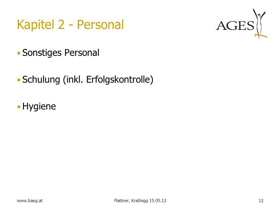 www.basg.at12Plattner, Kraßnigg 15.05.13 Kapitel 2 - Personal Sonstiges Personal Schulung (inkl. Erfolgskontrolle) Hygiene