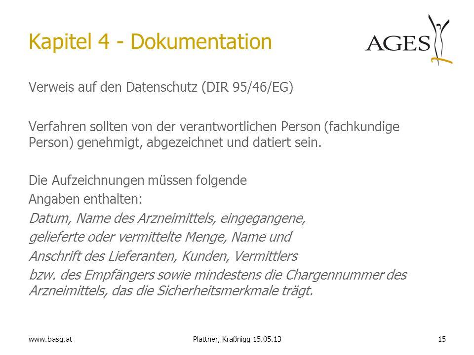 www.basg.at15Plattner, Kraßnigg 15.05.13 Kapitel 4 - Dokumentation Verweis auf den Datenschutz (DIR 95/46/EG) Verfahren sollten von der verantwortlich