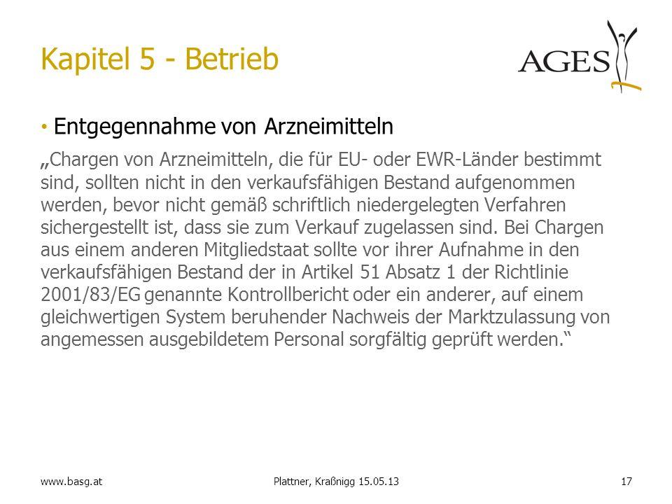 www.basg.at17Plattner, Kraßnigg 15.05.13 Kapitel 5 - Betrieb Entgegennahme von Arzneimitteln Chargen von Arzneimitteln, die für EU- oder EWR-Länder be