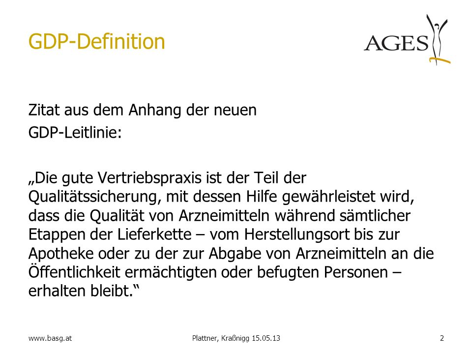 www.basg.at2Plattner, Kraßnigg 15.05.13 GDP-Definition Zitat aus dem Anhang der neuen GDP-Leitlinie: Die gute Vertriebspraxis ist der Teil der Qualitä