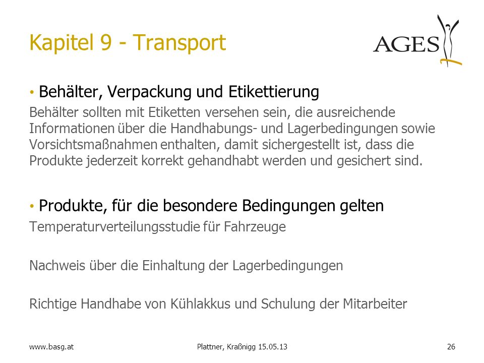 www.basg.at26Plattner, Kraßnigg 15.05.13 Kapitel 9 - Transport Behälter, Verpackung und Etikettierung Behälter sollten mit Etiketten versehen sein, di