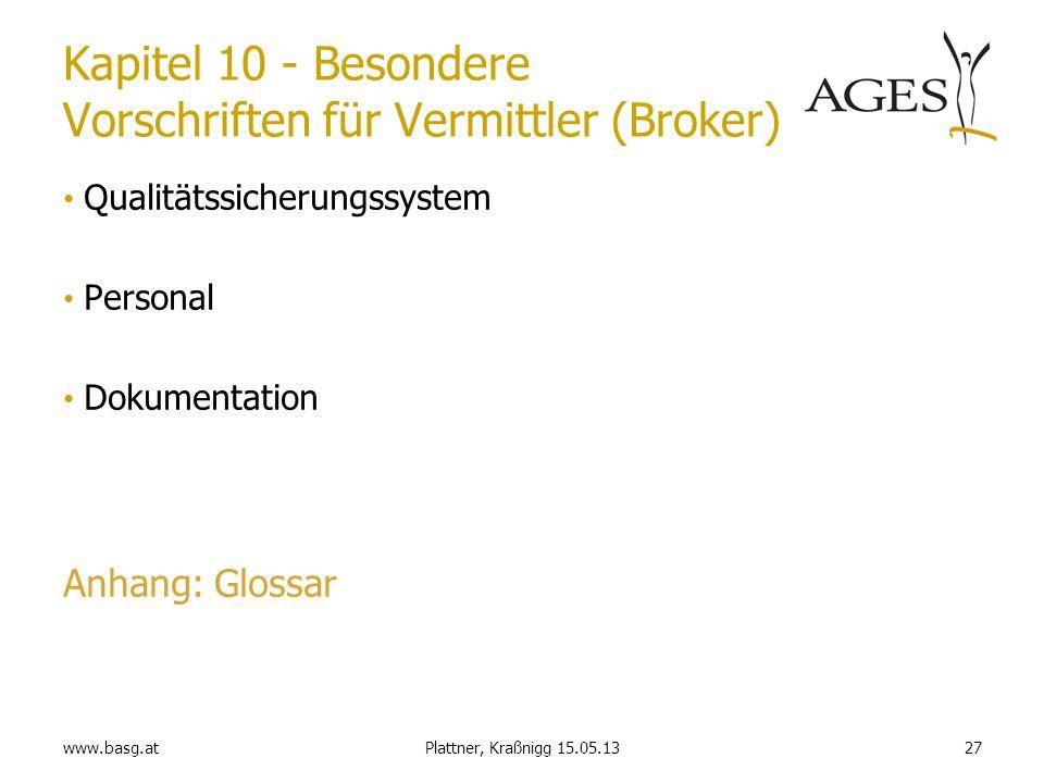 www.basg.at27Plattner, Kraßnigg 15.05.13 Kapitel 10 - Besondere Vorschriften für Vermittler (Broker) Qualitätssicherungssystem Personal Dokumentation