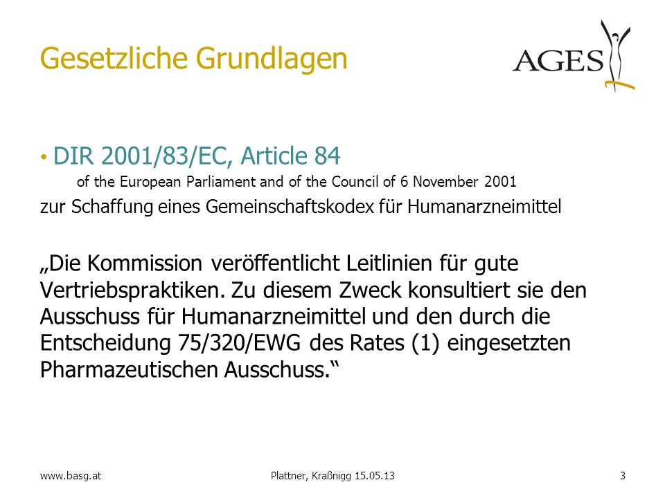 www.basg.at3Plattner, Kraßnigg 15.05.13 Gesetzliche Grundlagen DIR 2001/83/EC, Article 84 of the European Parliament and of the Council of 6 November