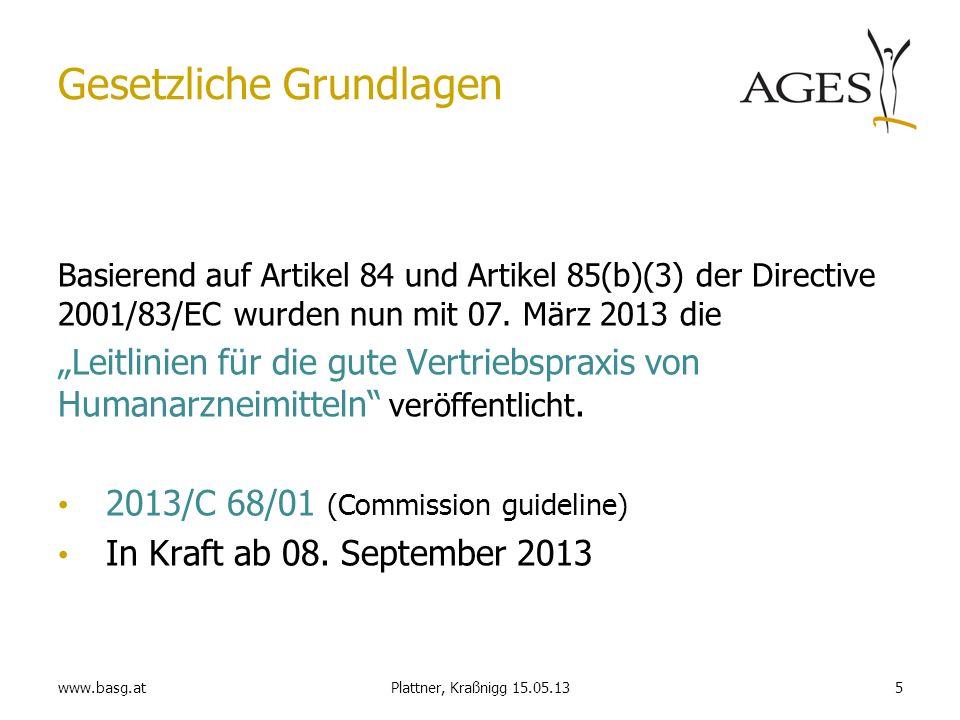 www.basg.at5Plattner, Kraßnigg 15.05.13 Gesetzliche Grundlagen Basierend auf Artikel 84 und Artikel 85(b)(3) der Directive 2001/83/EC wurden nun mit 0