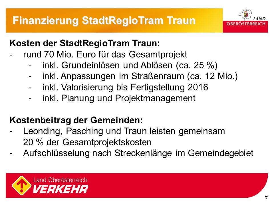 7 Finanzierung StadtRegioTram Traun Kosten der StadtRegioTram Traun: -rund 70 Mio. Euro für das Gesamtprojekt -inkl. Grundeinlösen und Ablösen (ca. 25