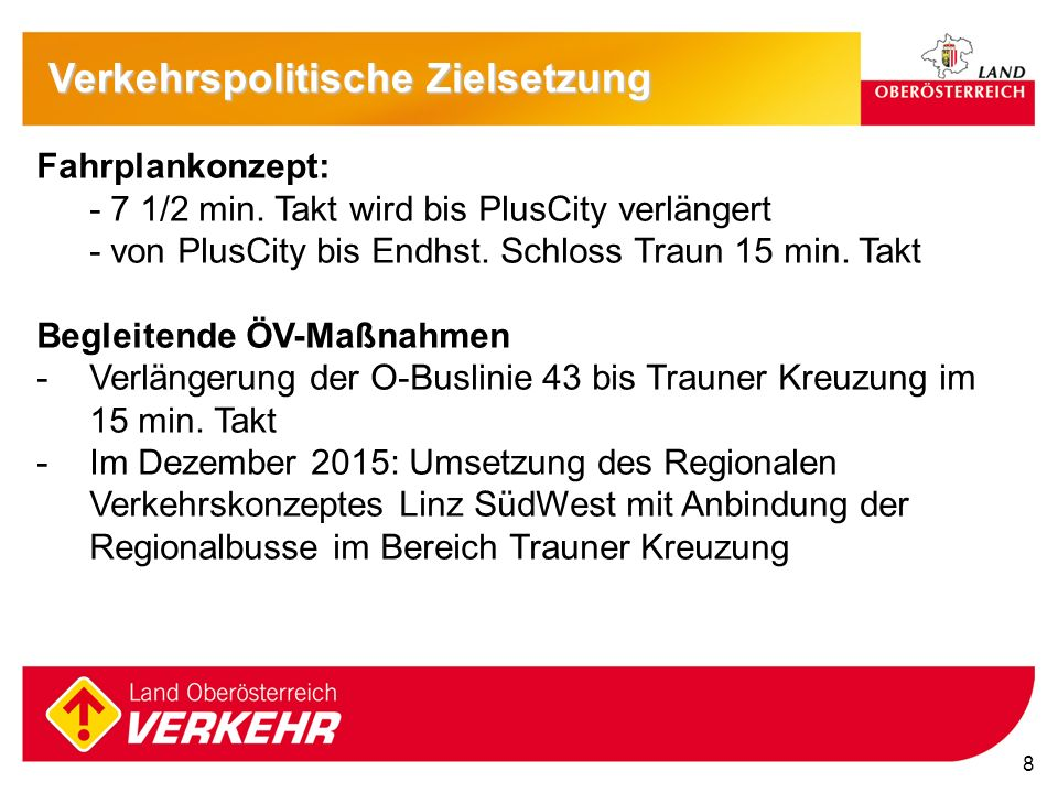 8 Verkehrspolitische Zielsetzung Fahrplankonzept: - 7 1/2 min. Takt wird bis PlusCity verlängert - von PlusCity bis Endhst. Schloss Traun 15 min. Takt